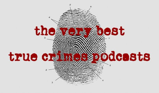The very Best True Crime Podcasts